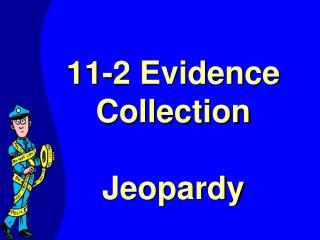 11-2 Evidence Collection Jeopardy