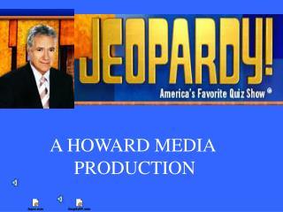 A HOWARD MEDIA  PRODUCTION