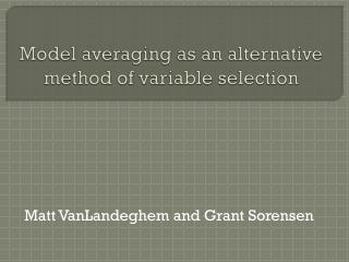 Model averaging as an alternative method of variable selection