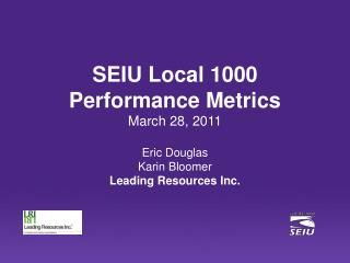 SEIU Local 1000 Performance Metrics March 28, 2011 Eric Douglas Karin Bloomer
