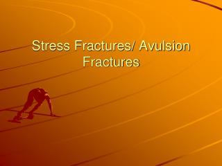 Stress Fractures/ Avulsion Fractures