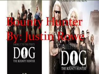 Bounty Hunter By: Justin Rowe