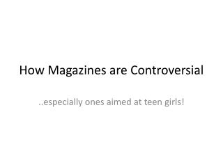 How Magazines are Controversial