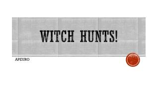 Witch Hunts!