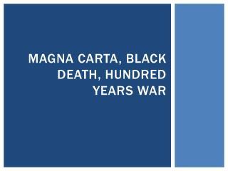 Magna  Carta , Black Death, Hundred Years War
