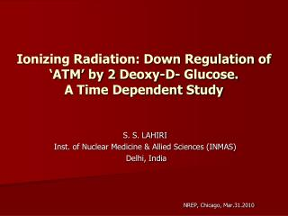 Ionizing Radiation: Down Regulation of 'ATM' by 2  Deoxy -D- Glucose.  A Time Dependent Study