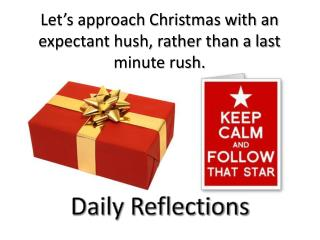Let's approach Christmas with an expectant hush, rather than a last minute rush.