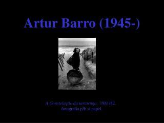 Artur Barro (1945-)