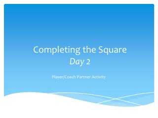 Completing the Square  Day 2