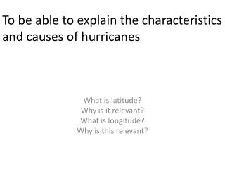 To be able to explain the characteristics and causes of hurricanes