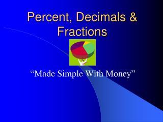 Percent, Decimals & Fractions