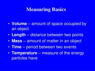 Volume  – amount of space occupied by an object Length  – distance between two points