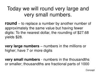 Today we will round very large and very small numbers.