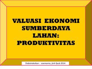 VALUASI  EKONOMI   SUMBERDAYA  LAHAN: PRODUKTIVITAS
