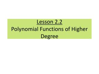 Lesson 2.2 Polynomial Functions of Higher Degree