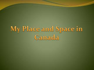 My Place and Space in Canada