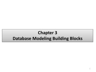 Chapter 3 Database  Modeling Building  Blocks