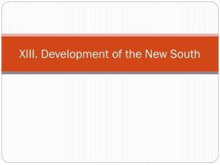 XIII. Development of the New South