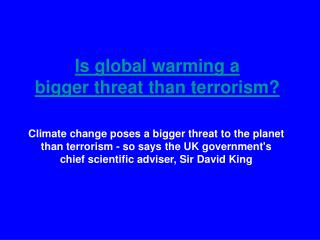 Is global warming a  bigger threat than terrorism