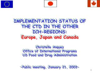 IMPLEMENTATION STATUS OF THE CTD IN THE OTHER  ICH-REGIONS: Europe, Japan and Canada   Christelle Anquez Office of Inter