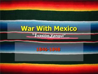 """War With Mexico """"I vasión Yanqui"""""""