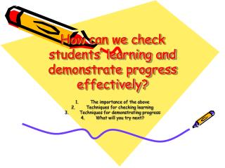 How can we check students' learning and demonstrate progress effectively?