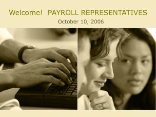 Welcome  PAYROLL REPRESENTATIVES