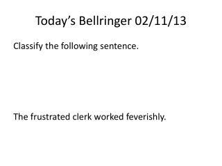 Today's  Bellringer  02/11/13