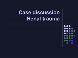 Case discussion Renal trauma