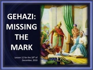 GEHAZI :  MISSING THE  MARK