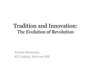 Tradition and Innovation:  The Evolution of Revolution