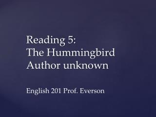 Reading 5:  The  Hummingbird Author unknown