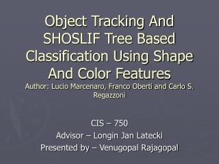CIS – 750 Advisor – Longin Jan Latecki Presented by – Venugopal Rajagopal