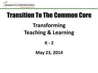 Transforming                                      Teaching & Learning K - 2 May 23, 2014