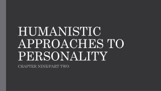 HUMANISTIC APPROACHES TO PERSONALITY