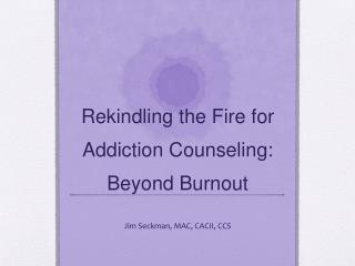 Rekindling the Fire for Addiction Counseling: Beyond Burnout