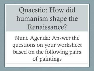 Quaestio : How did humanism shape the Renaissance?