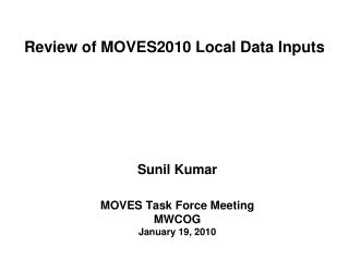 Sunil Kumar MOVES Task Force Meeting MWCOG January 19, 2010