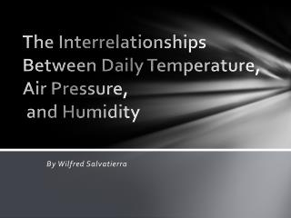 The Interrelationships  Between Daily Temperature,  Air Pressure, and Humidity