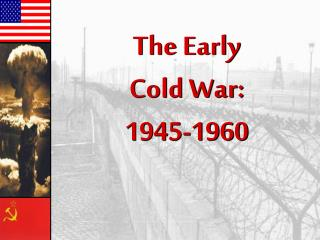 The Early Cold War: 1945-1960
