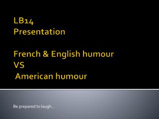 LB14   Presentation French & English humour  VS  American humour