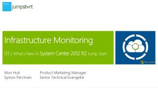 Infrastructure Monitoring 03 |  What's New in  System Center 2012 R2  Jump Start