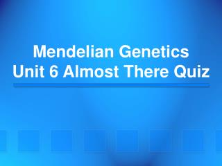 Mendelian Genetics Unit 6 Almost There Quiz