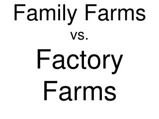 Family Farms  vs.  Factory Farms