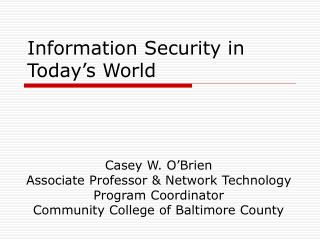 Information Security in Today s World