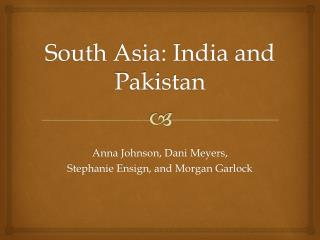 South Asia: India and Pakistan