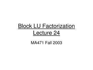 Block LU Factorization Lecture 24