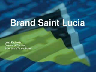 Louis E A Lewis Director of Tourism Saint Lucia Tourist Board