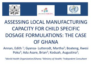 ASSESSING LOCAL MANUFACTURING CAPACITY FOR CHILD SPECIFIC DOSAGE FORMULATIONS: THE CASE OF GHANA