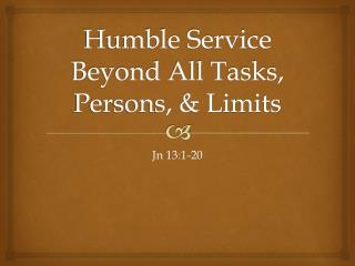 Humble Service Beyond All Tasks, Persons, & Limits